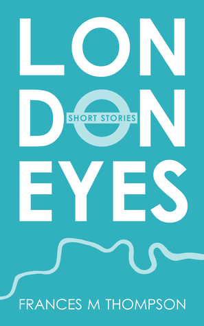 Frances M. Thompson's London Eyes is a brilliant collection of London-themed short stories.